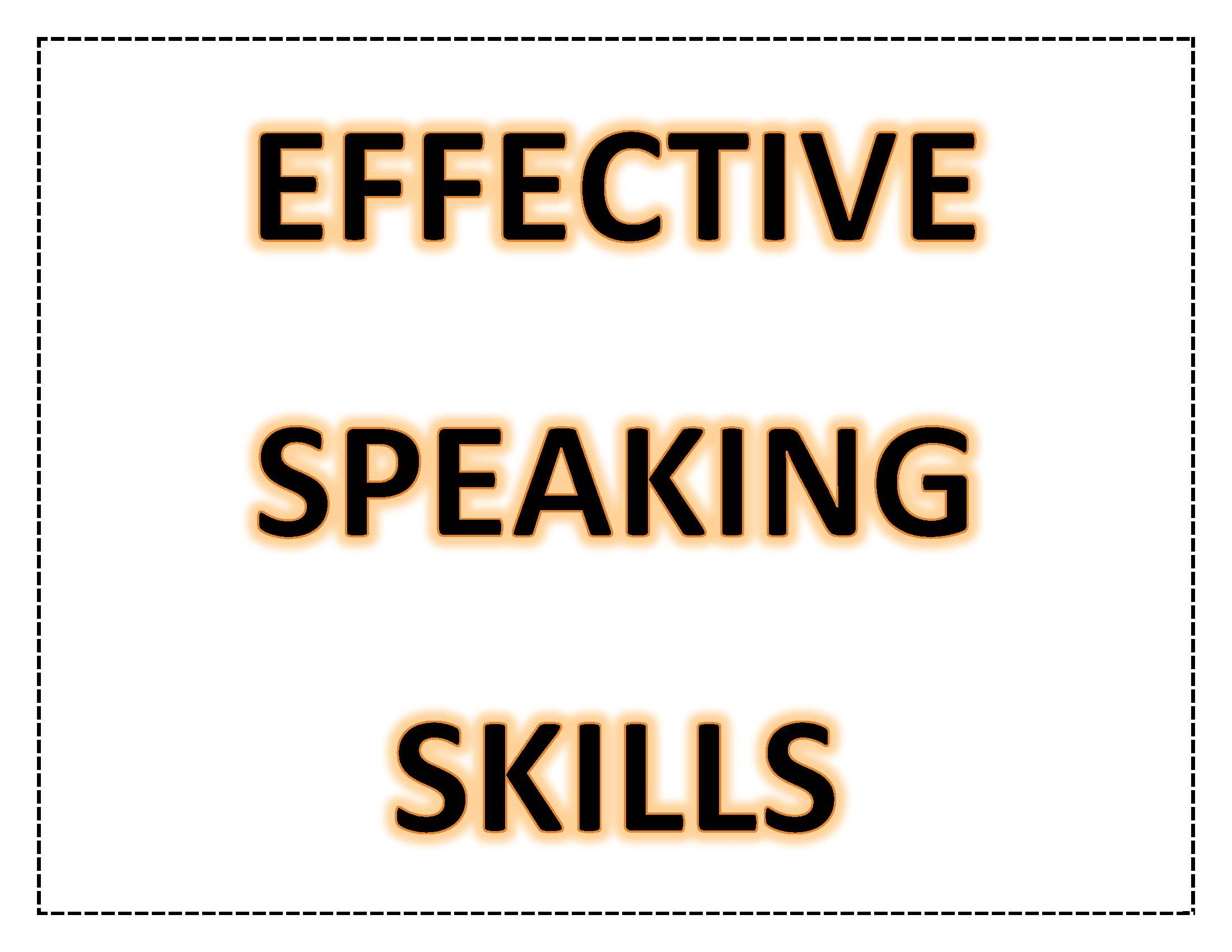 effective speaking skills An exercise to help develop your effective speaking skills: find a document to read, something about two pages in length - the first few pages of a book would work well read your document through silently first, then read it aloud in your normal speaking voice.